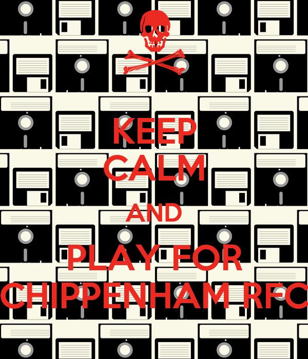 KEEP CALM AND PLAY FOR CHIPPENHAM RFC