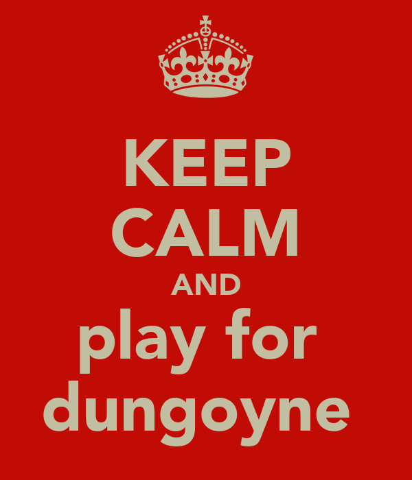 KEEP CALM AND play for  dungoyne