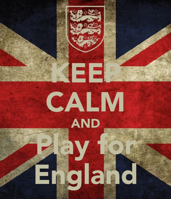 KEEP CALM AND Play for England