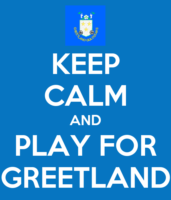 KEEP CALM AND PLAY FOR GREETLAND