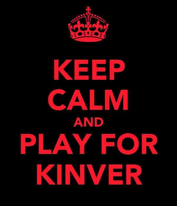 KEEP CALM AND PLAY FOR KINVER