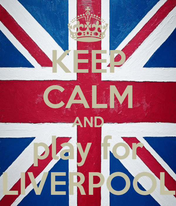 KEEP CALM AND play for LIVERPOOL