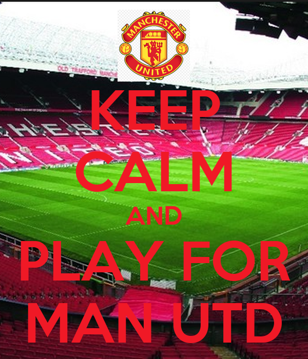 KEEP CALM AND PLAY FOR MAN UTD
