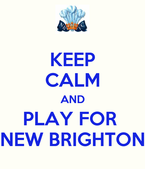 KEEP CALM AND PLAY FOR  NEW BRIGHTON