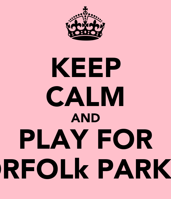 KEEP CALM AND PLAY FOR NORFOLk PARK FC