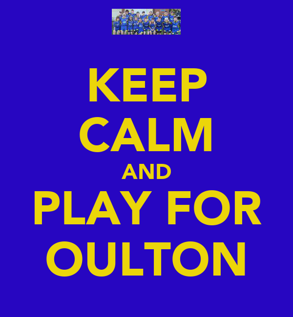 KEEP CALM AND PLAY FOR OULTON