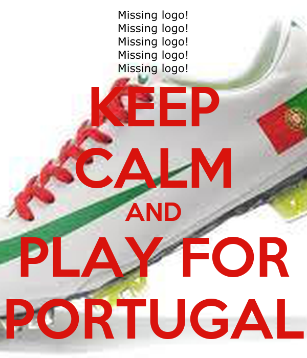KEEP CALM AND PLAY FOR PORTUGAL