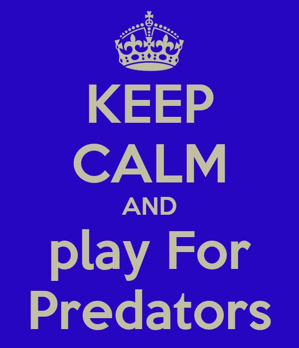 KEEP CALM AND play For Predators