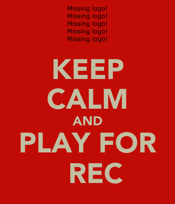 KEEP CALM AND PLAY FOR   REC