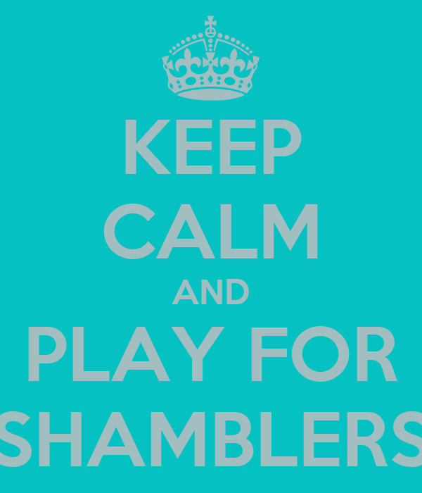 KEEP CALM AND PLAY FOR SHAMBLERS
