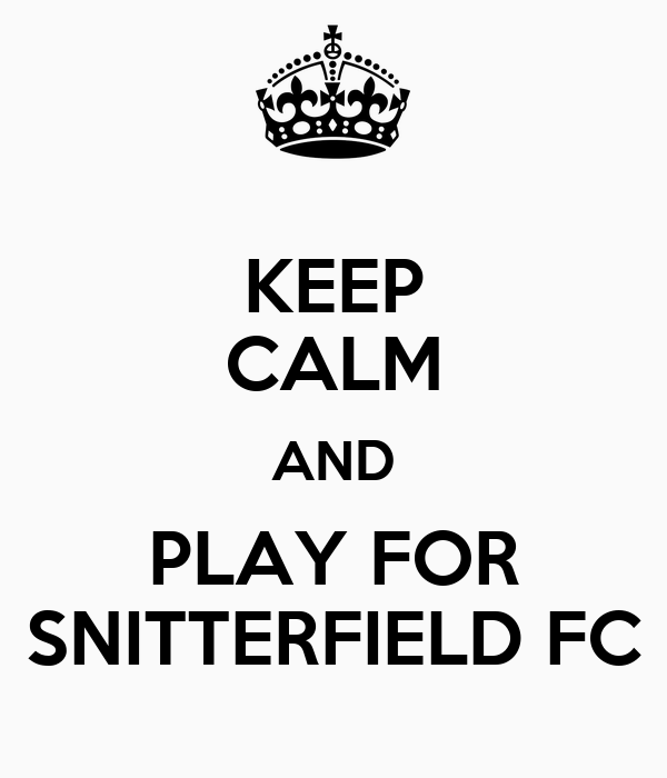 KEEP CALM AND PLAY FOR SNITTERFIELD FC