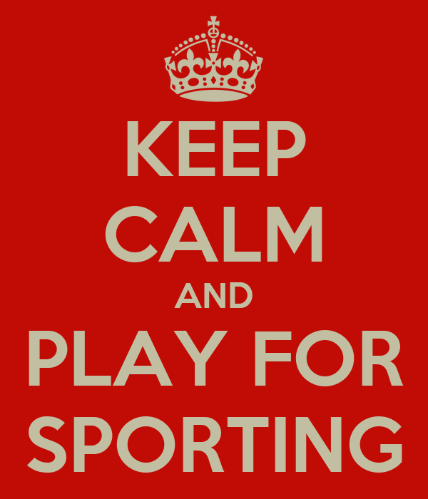 KEEP CALM AND PLAY FOR SPORTING