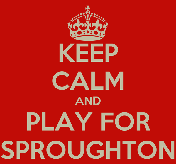 KEEP CALM AND PLAY FOR SPROUGHTON