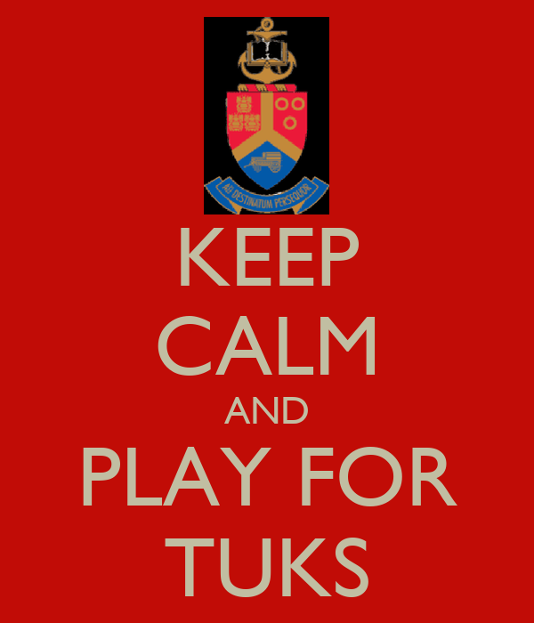 KEEP CALM AND PLAY FOR TUKS