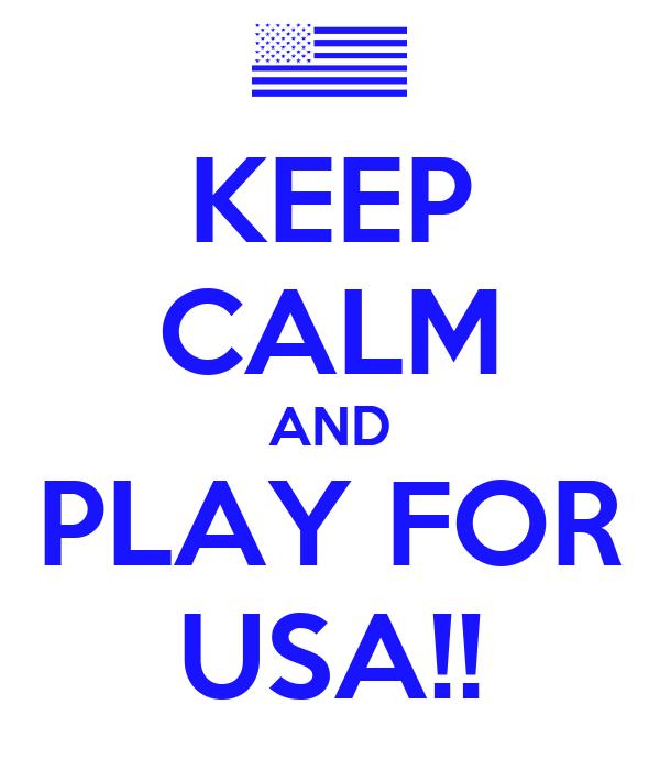 KEEP CALM AND PLAY FOR USA!!