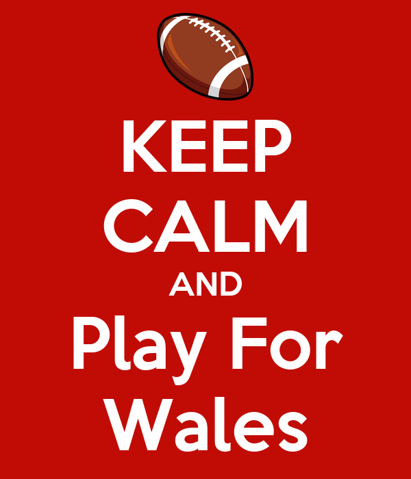 KEEP CALM AND Play For Wales