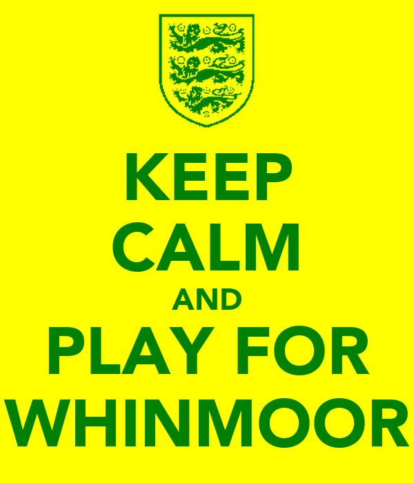 KEEP CALM AND PLAY FOR WHINMOOR