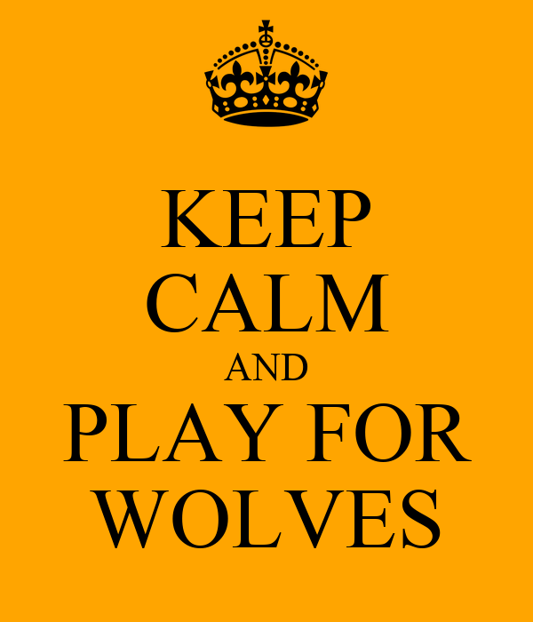 KEEP CALM AND PLAY FOR WOLVES