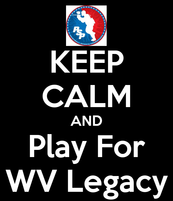 KEEP CALM AND Play For WV Legacy