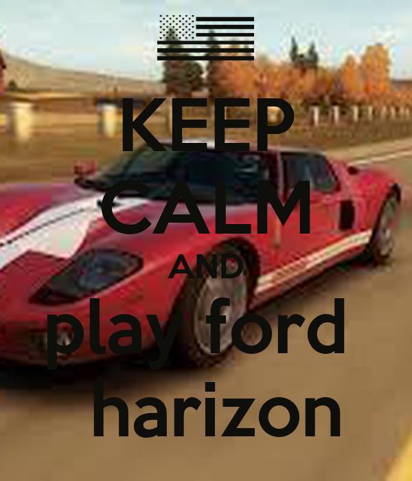 KEEP CALM AND play ford   harizon