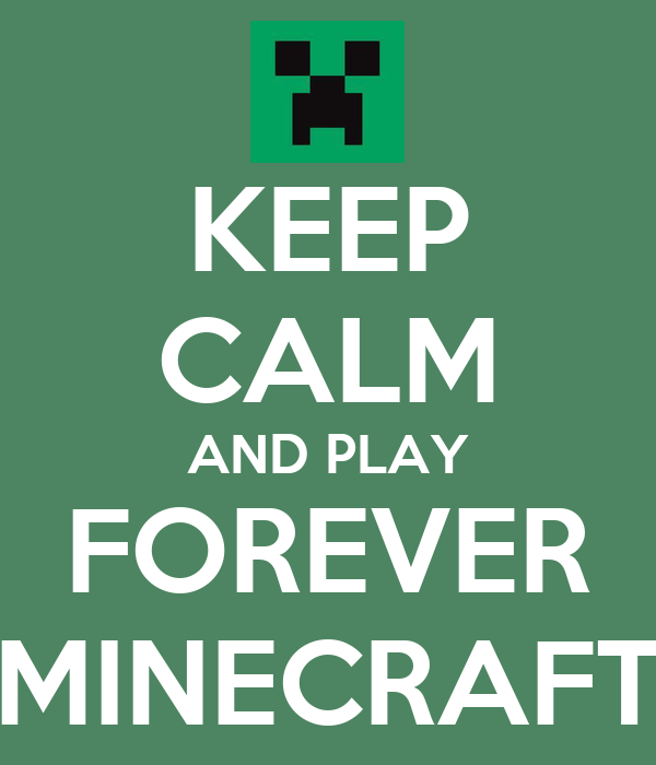 KEEP CALM AND PLAY FOREVER MINECRAFT