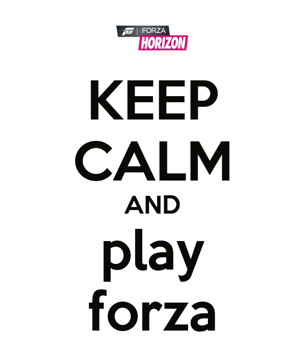 KEEP CALM AND play forza