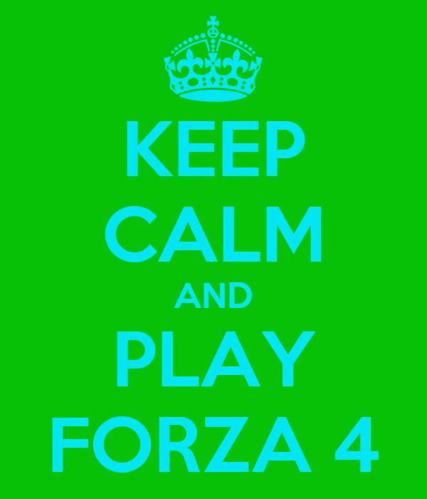 KEEP CALM AND PLAY FORZA 4