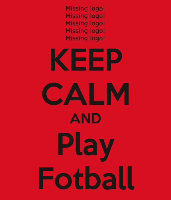 KEEP CALM AND Play Fotball