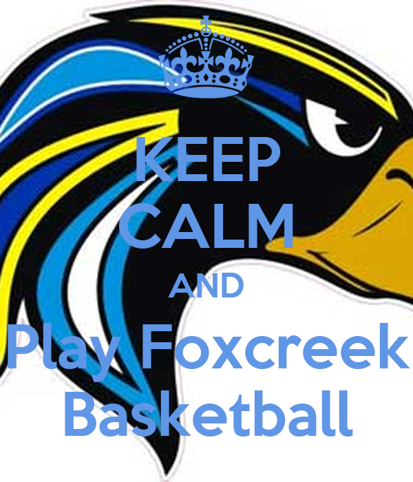 KEEP CALM AND Play Foxcreek Basketball