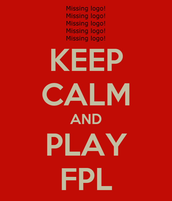 KEEP CALM AND PLAY FPL
