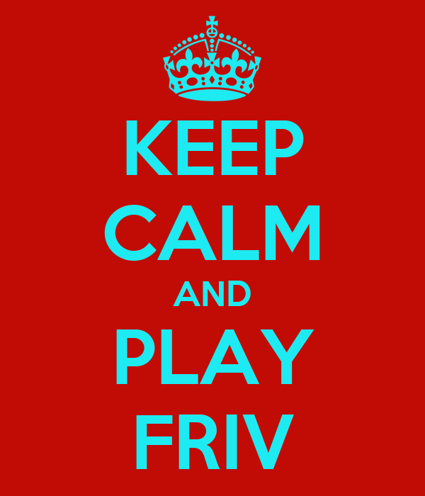 KEEP CALM AND PLAY FRIV