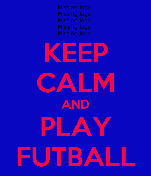 KEEP CALM AND PLAY FUTBALL