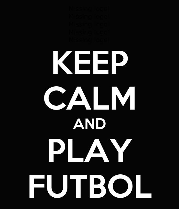KEEP CALM AND PLAY FUTBOL