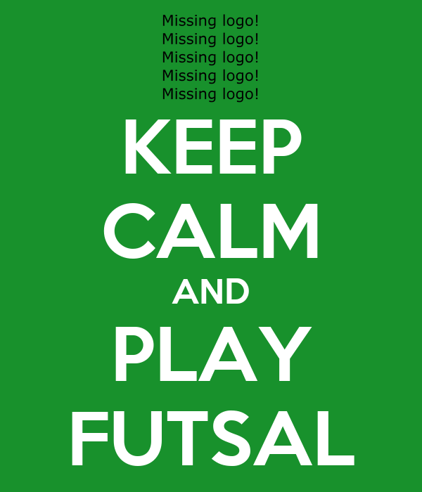 KEEP CALM AND PLAY FUTSAL