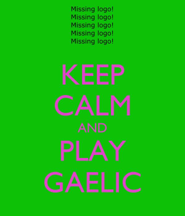 KEEP CALM AND PLAY GAELIC
