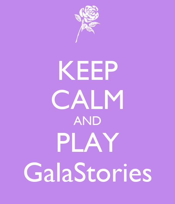 KEEP CALM AND PLAY GalaStories