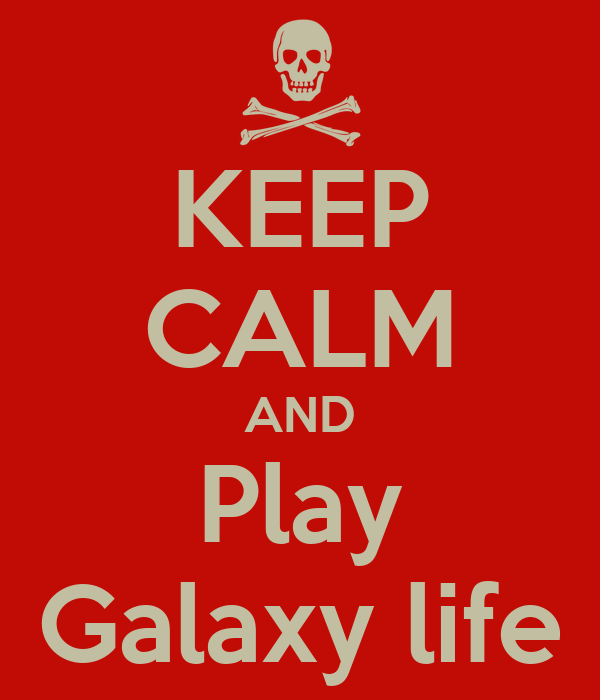 KEEP CALM AND Play Galaxy life