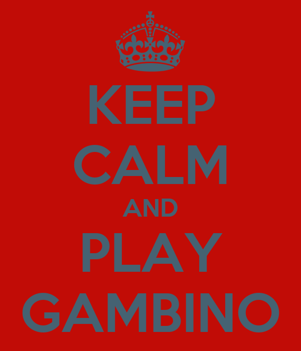 KEEP CALM AND PLAY GAMBINO