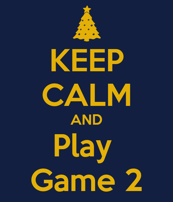KEEP CALM AND Play  Game 2