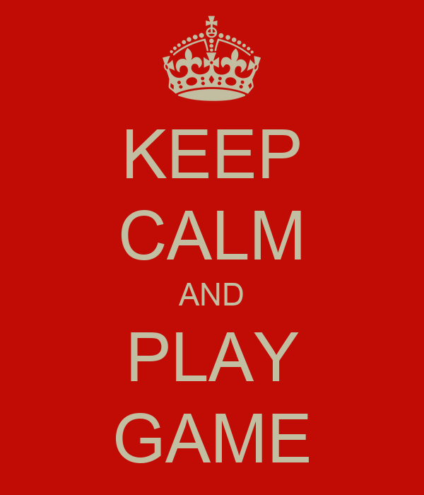 KEEP CALM AND PLAY GAME