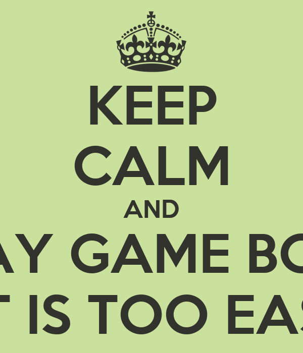 KEEP CALM AND PLAY GAME BCOS LIT IS TOO EASY