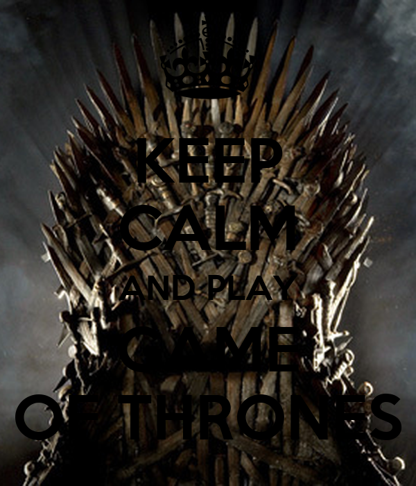 KEEP CALM AND PLAY GAME OF THRONES