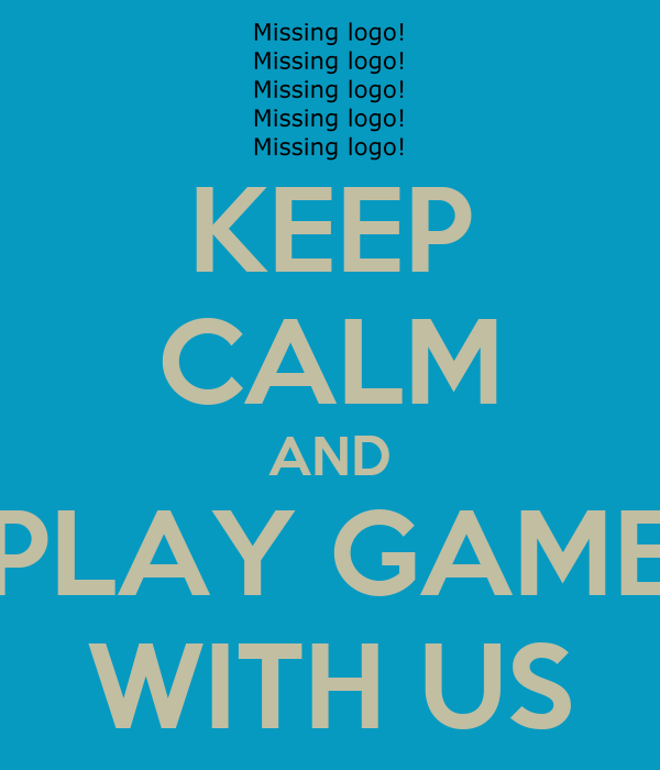 KEEP CALM AND PLAY GAME WITH US