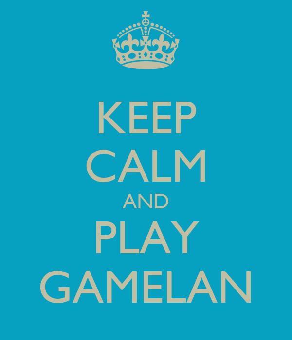 KEEP CALM AND PLAY GAMELAN