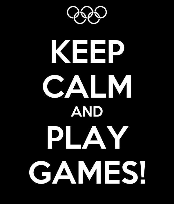 KEEP CALM AND PLAY GAMES!