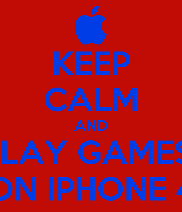 KEEP CALM AND PLAY GAMES  ON IPHONE 4