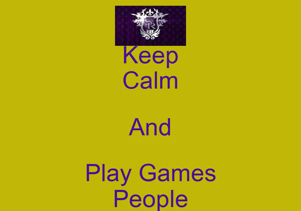 Keep Calm And Play Games People