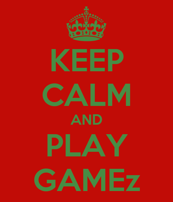 KEEP CALM AND PLAY GAMEz