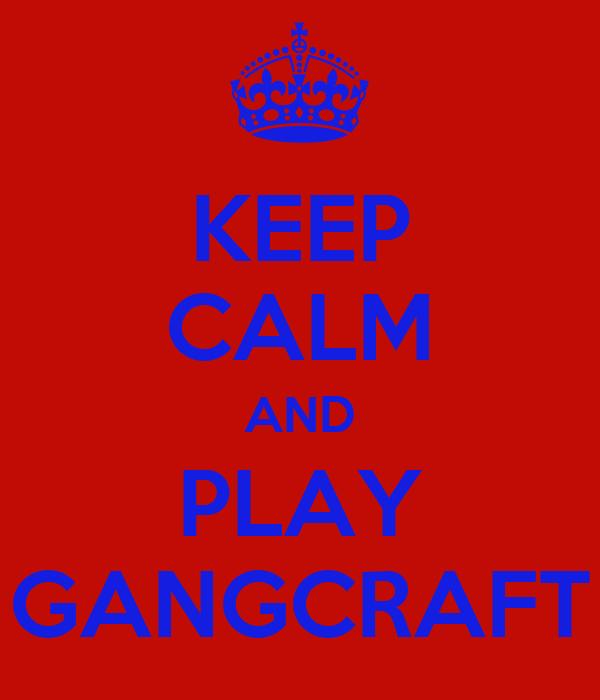 KEEP CALM AND PLAY GANGCRAFT