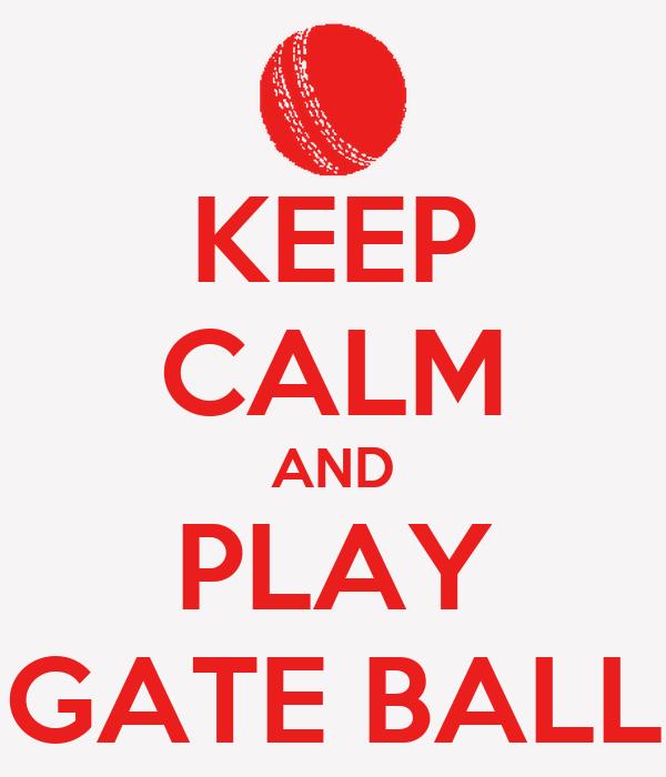 KEEP CALM AND PLAY GATE BALL